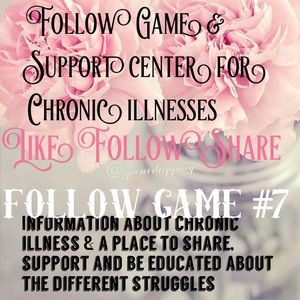 FOLLOW GAME #7 & INFO ABOUT ME & OTHERS W/ILLNESS
